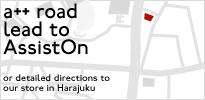 a++ roads lead to AssistOn or detailed directions to our store in Harajuku